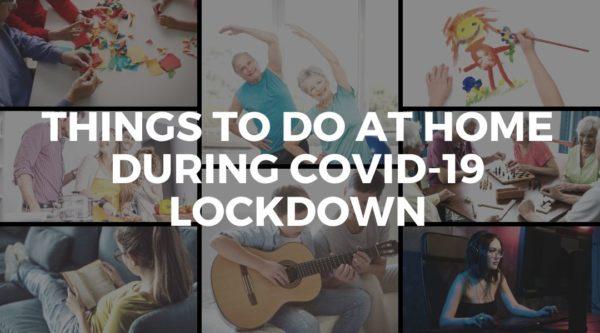 Things to Do At Home During Coronavirus COVID-19 Lockdown