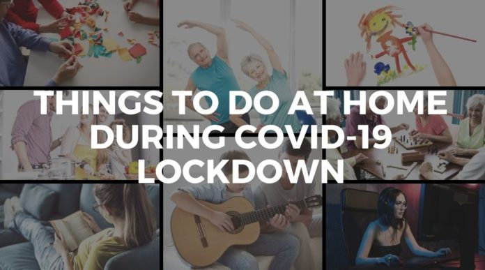 Things to Do At Home During Coronavirus COVID-19 Lockdown